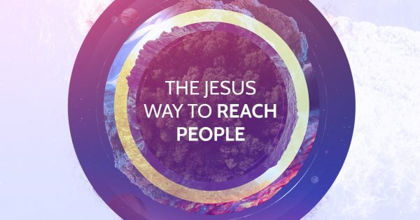 The Jesus Way to Reach People