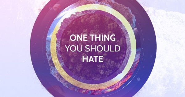 One Thing You Should Hate