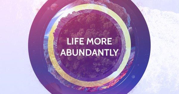 Life More Abundantly